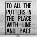Sticker - To All The Putters In The Place With Line And Pace