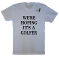 We're Hoping It's A Golfer Maternity T-Shirt