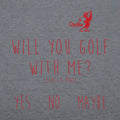 Will You Golf With Me T-Shirt