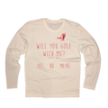Will You Golf With Me Long Sleeve T-Shirt