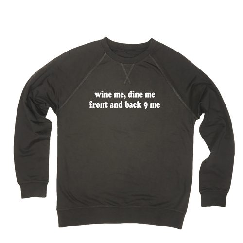 Wine Me Dine Me Front And Back 9 Me - Lightweight Sweatshirt