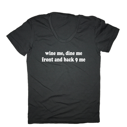 Wine Me Dine Me Front And Back 9 Me Golf T-Shirt