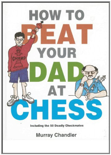 How to Beat Your Dad at Chess (Gambit Chess) by Murray Chandler