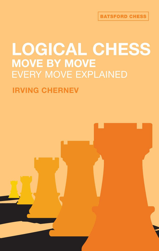 Logical Chess: Move By Move: Every Move Explained New Algebraic Edition by Irving Chernev