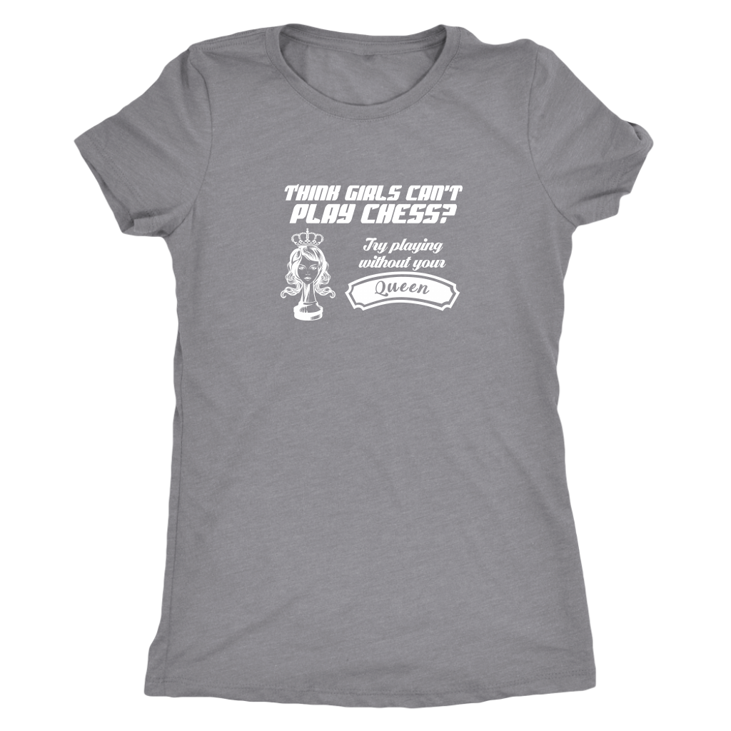Think girls can't play chess? Try playing without Queen! - Womens Triblend T-Shirt