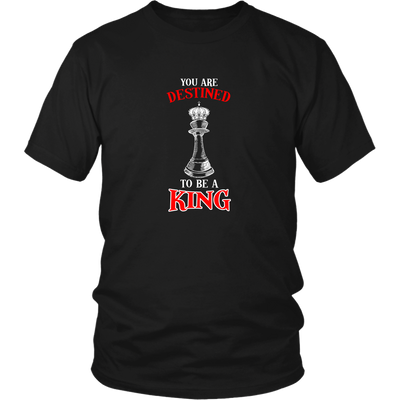 You are destined to be a King! - Adult Unisex T-Shirt
