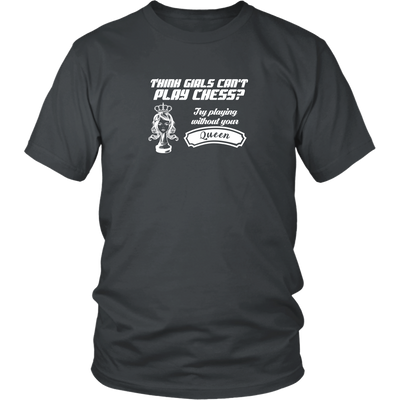 Think girls can't play chess? Try playing without Queen! - Adult Unisex T-Shirt