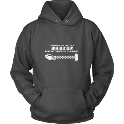 Chess is a lot like NASCAR but with some thinking - Unisex Hoodie