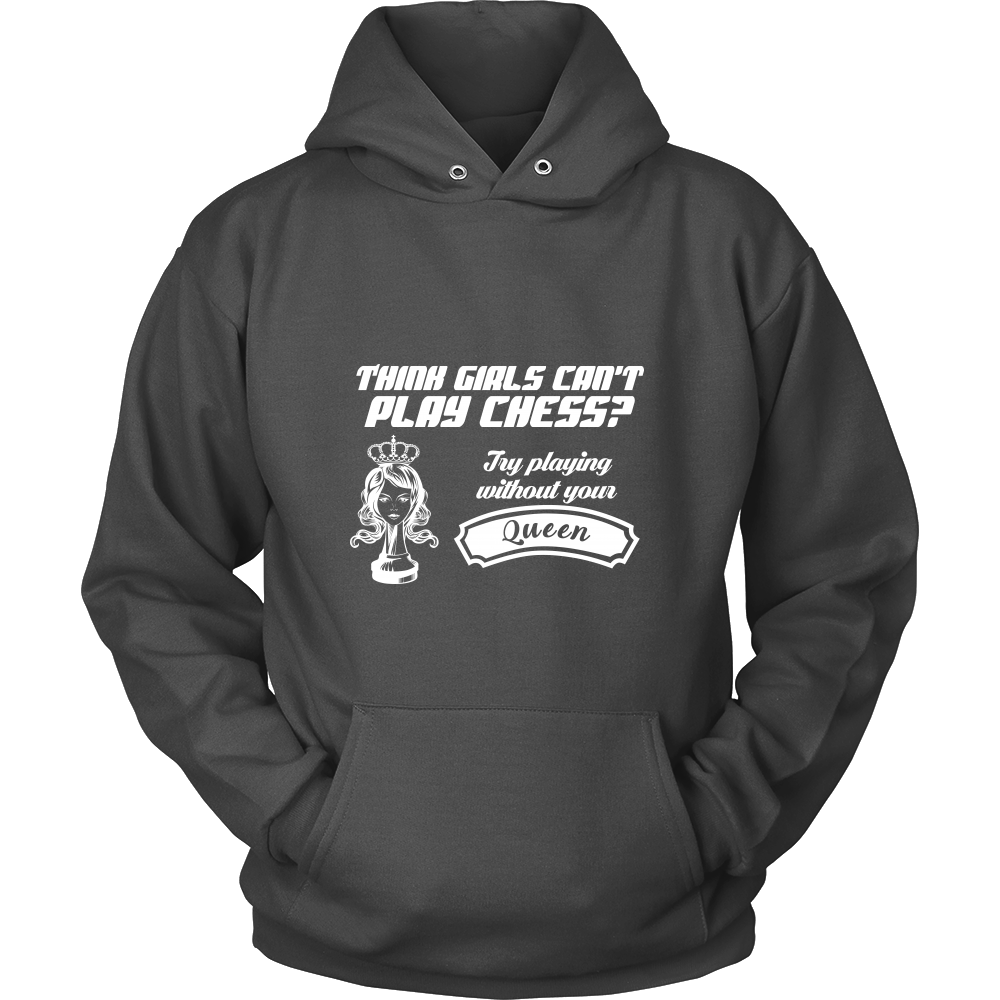 Think girls can't play chess? Try playing without your queen - Unisex Hoodie