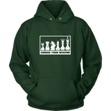 Choose Your Weapon -  Unisex Hoodie