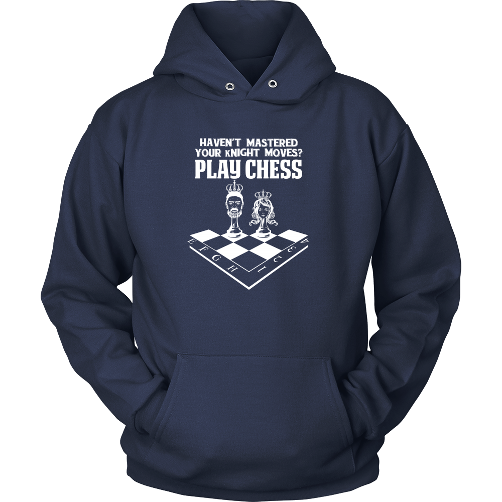 Haven't mastered your kNIGHT moves?  Play Chess - Unisex Hoodie