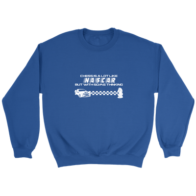 Chess is a lot like NASCAR but with some thinking - Crewneck Sweatshirt