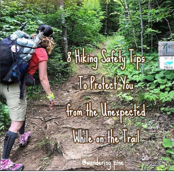 8 Hiking Safety Tips to Protect You from the Unexpected While on the Trail