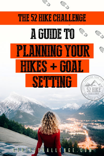 The 52 Hike Challenge: A guide to planning your hikes and goal setting