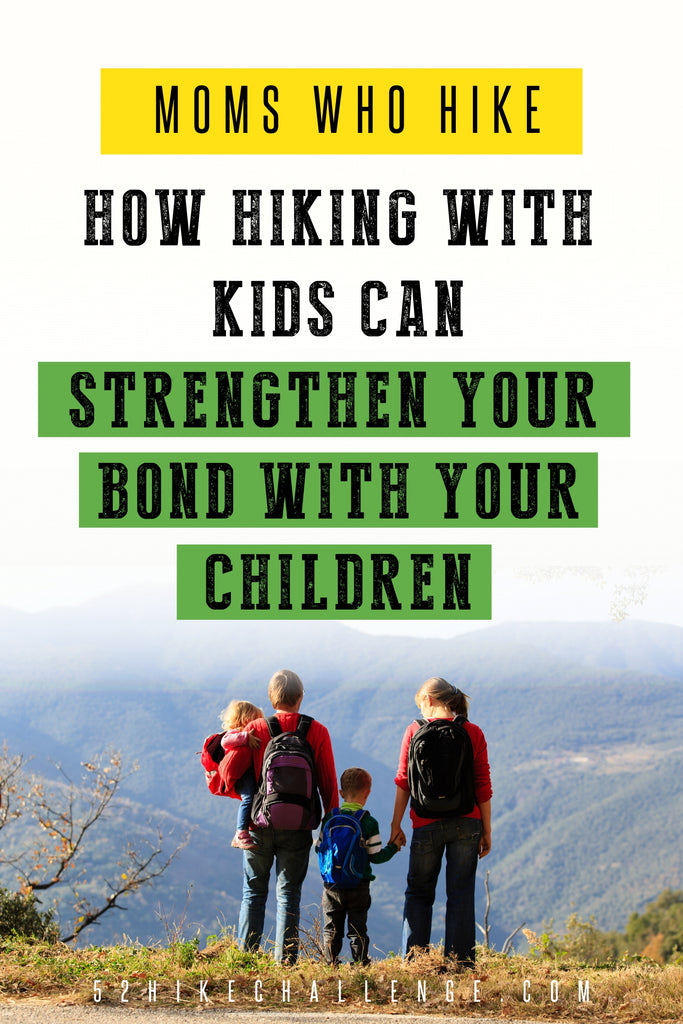 moms who hike | how hiking with kids can strengthen your bond with your children