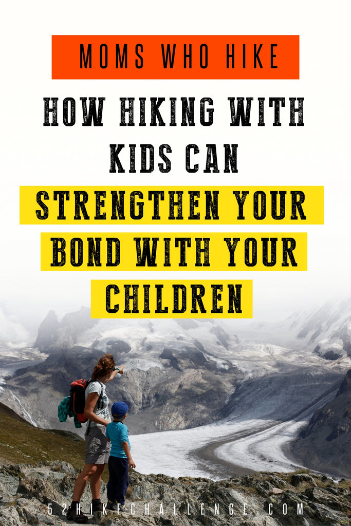 moms who hike | how hiking with your kids can strengthen your bond