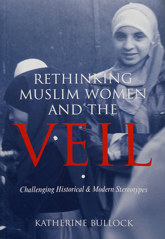 Rethinking Muslim Women and the Veil: Challenging Historical  & Modern Stereotypes - Nawa Books
