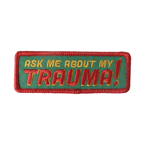 Ask Me About My Trauma Embroidered Patch