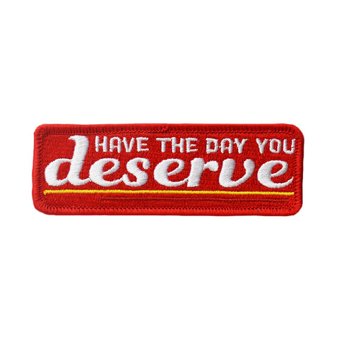 Day You Deserve Embroidered Patch