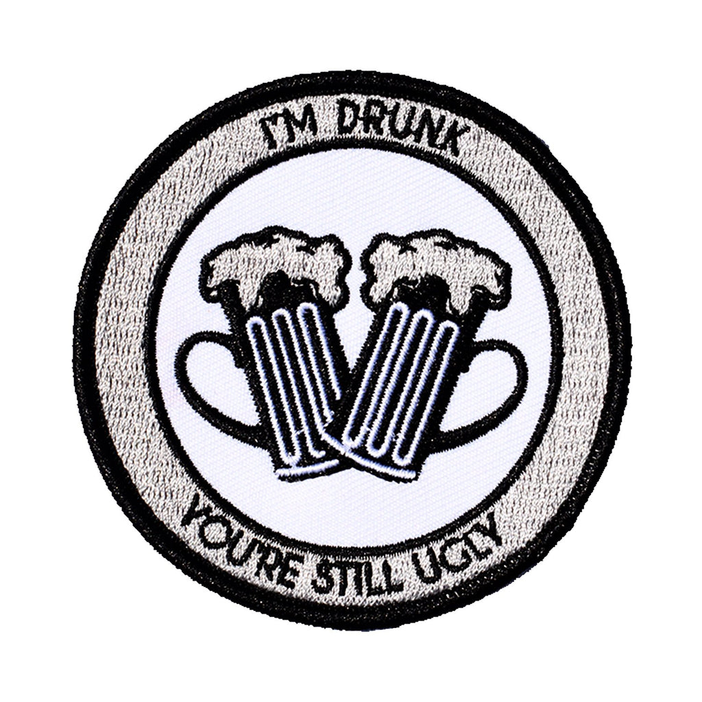 I'm Drunk and You're Still Ugly Embroidered Patch - Retrograde Supply Co