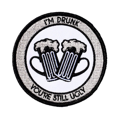I'm Drunk and You're Still Ugly Embroidered Patch