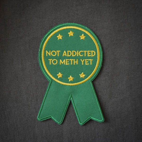 Not Addicted to Meth Embroidered Patch