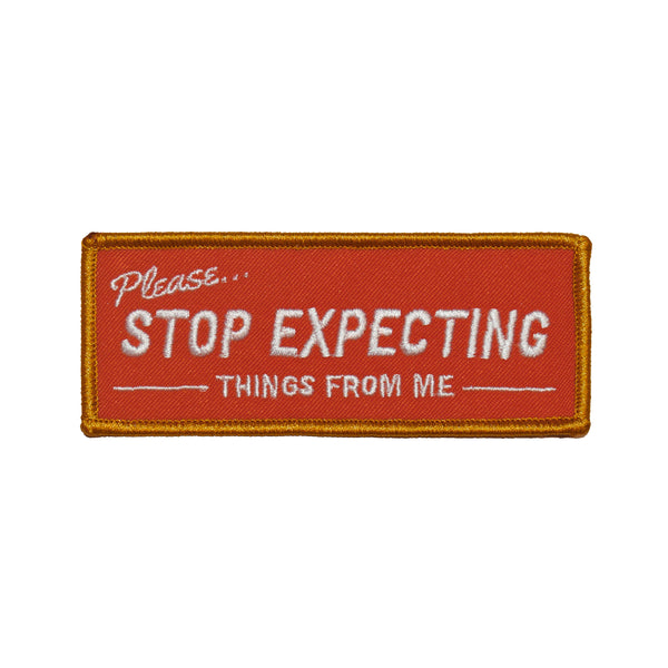 Stop Expecting Things Embroidered Patch
