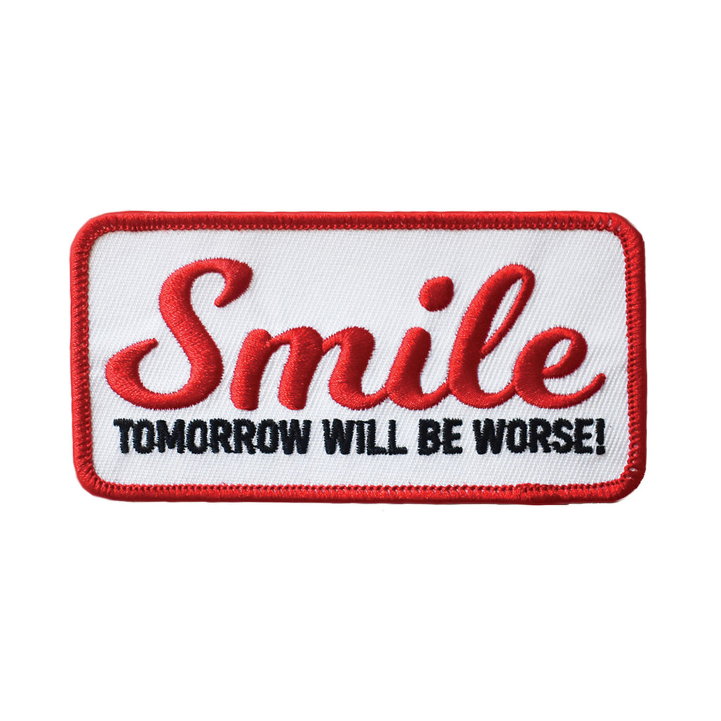 Smile, Tomorrow Will Be Worse Embroidered Patch