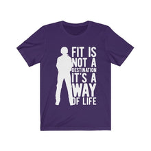 Load image into Gallery viewer, Fit is Not a Destination It's a Way of Life T-Shirt