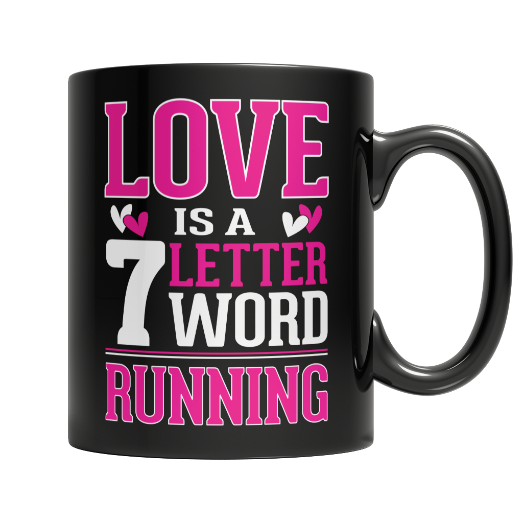 Limited Edition - Love is a 7 letter word Running 11oz Black Mug slingly coffee, mug, running Fit Gear Online Free Shipping Free Shipping