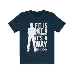 Fit is Not a Destination It's a Way of Life T-Shirt