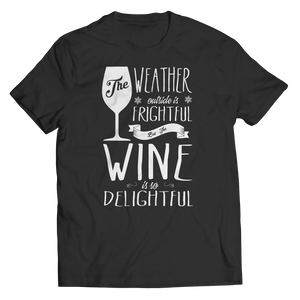 The Weather Is Frightful But The Wine Is Delightful T-Shirt