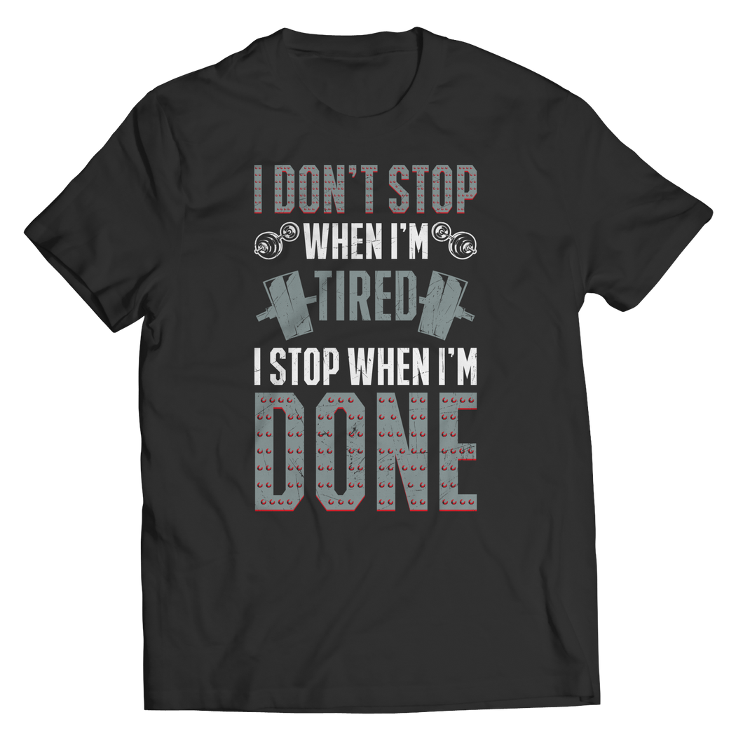 I Don't Stop When I'm Tired Tshirt