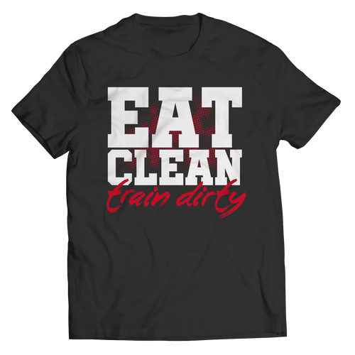 Eat Clean Train Dirty Tshirt