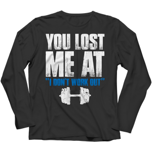 You Lost Me At I Don't Work Out Tshirt