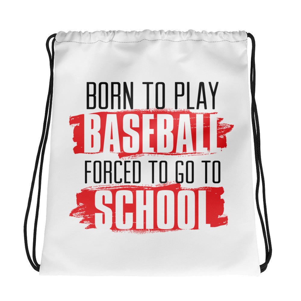 Born To Play Baseball Forced To Go To School Drawstring Bag