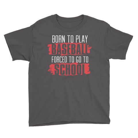 Born To Play Baseball Forced To Go To School Youth Short Sleeve T-Shirt