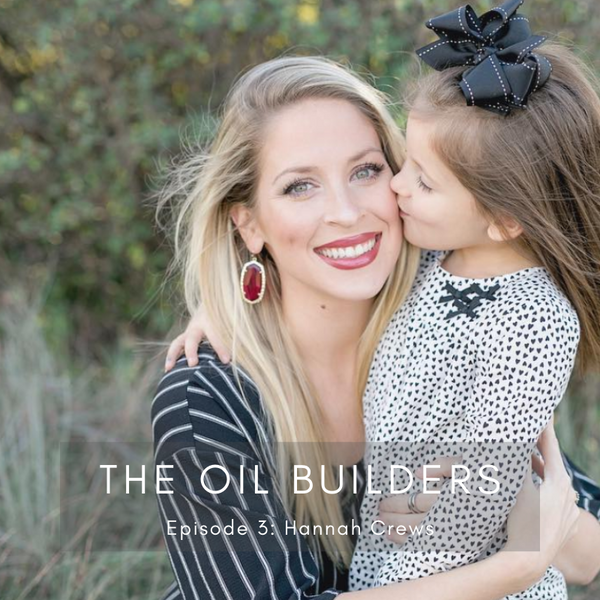The Oil Builders: Healthier Hannah