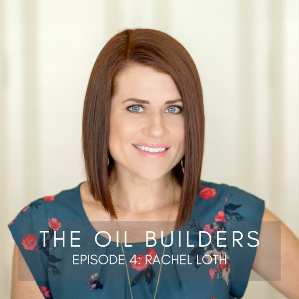 EP 4 The Oil Builders: Rachel Loth