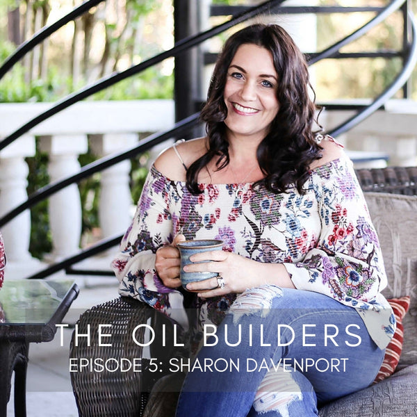 EP5 The Oil Builders - Sharon Davenport (Massage Therapy + Oils)