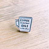 Coffee in One Hand, Oils in the Other Enamel Pin