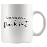 When In Doubt, Frank Out Mug