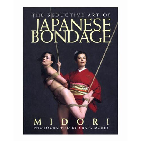 The Seductive Art of Japanese Bondage Book by Midori