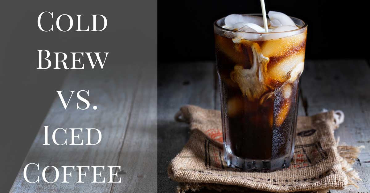 Cold Brew Coffee vs Iced Coffee