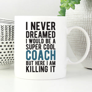 I never dreamed I would be a super cool coach but here I am killing it mug