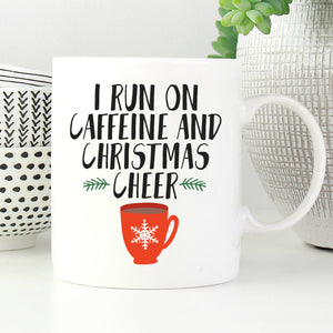 I Run On Caffeine and Christmas Cheer Mug