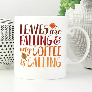 Leaves are Falling & My Coffee is Calling Mug