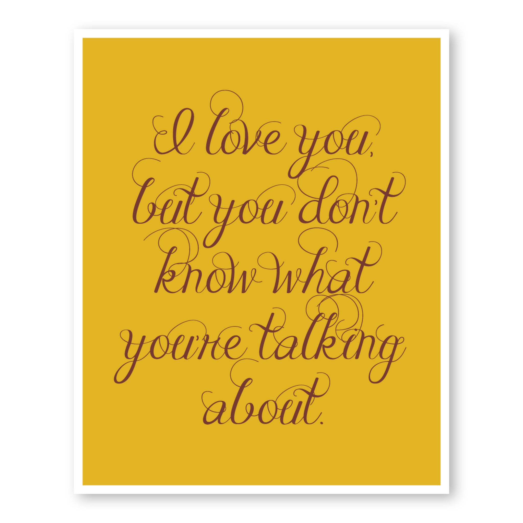 I Love You But You Don\'t Know What You\'re Talking About – Puff Paper Co