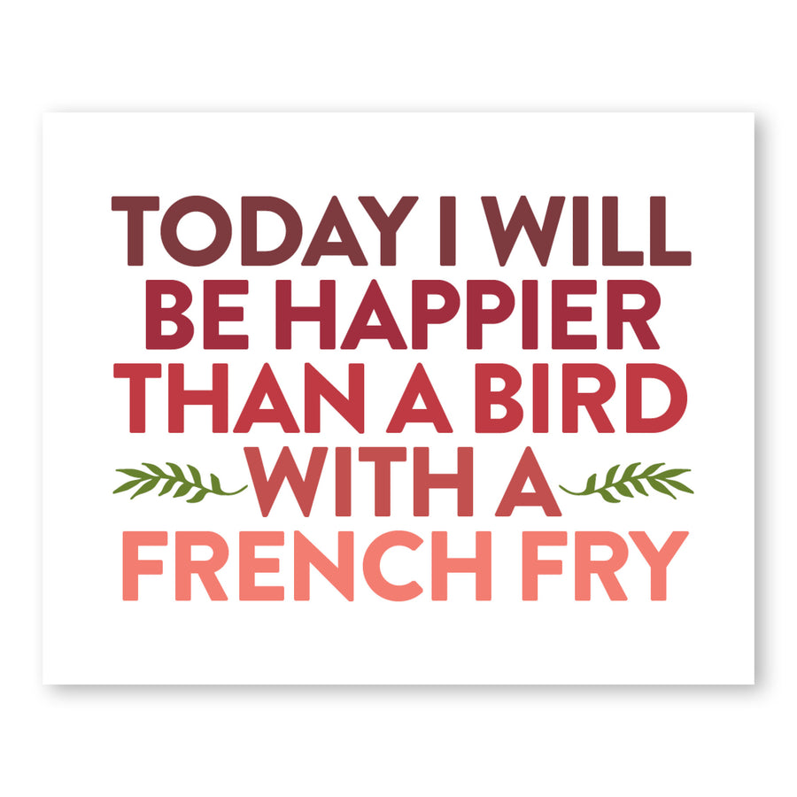 Today I Will Be Happier Than A Bird