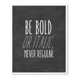 Be Bold Or Italic, Never Regular